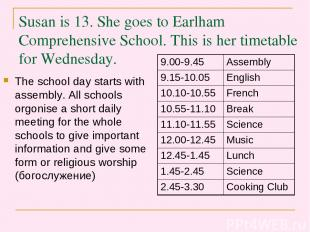 Susan is 13. She goes to Earlham Comprehensive School. This is her timetable for