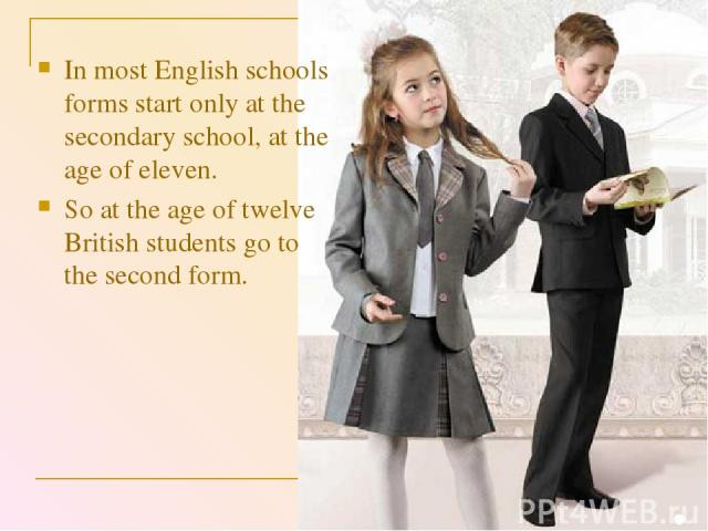 In most English schools forms start only at the secondary school, at the age of eleven. So at the age of twelve British students go to the second form.