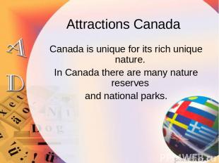 Attractions Canada Canada is unique for its rich unique nature. In Canada there