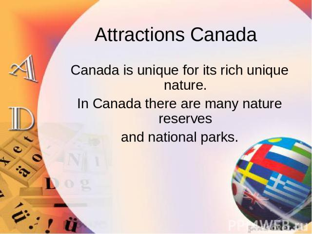Attractions Canada Canada is unique for its rich unique nature. In Canada there are many nature reserves and national parks.