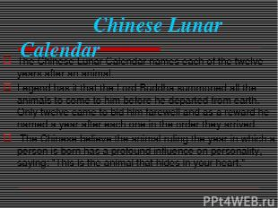 Chinese Lunar Calendar The Chinese Lunar Calendar names each of the twelve years