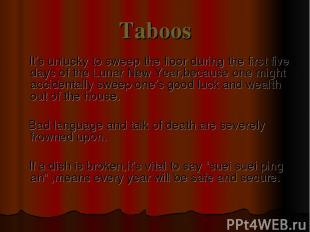 Taboos It's unlucky to sweep the floor during the first five days of the Lunar N