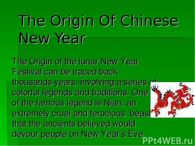 The Origin of the lunar New Year Festival can be traced back thousands years, involving a series of colorful legends and traditions. One of the famous legend is Nian, an extremely cruel and ferocious beast that the ancients believed would devour peo…