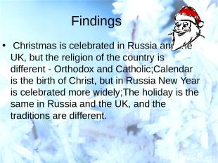 Findings Christmas is celebrated in Russia and the UK, but the religion of the c