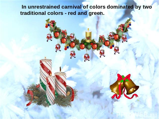 In unrestrained carnival of colors dominated by two traditional colors - red and green.
