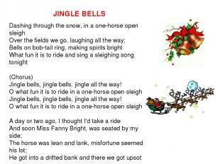 JINGLE BELLS Dashing through the snow, in a one-horse open sleigh Over the field