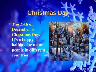 Christmas Day The 25th of December is Christmas Day. It's a happy holiday for ma