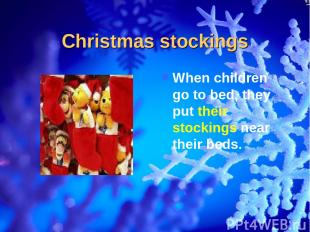 Christmas stockings When children go to bed, they put their stockings near their