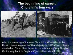 After the receiving of the rank Churchill was enrolled in the Fourth Hussar regi