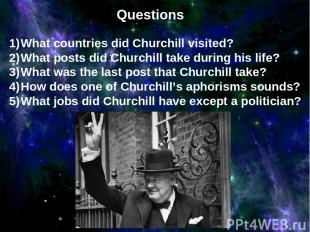 Questions What countries did Churchill visited? What posts did Churchill take du