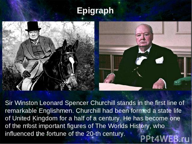 Sir Winston Leonard Spencer Churchill stands in the first line of remarkable Englishmen. Churchill had been formed a state life of United Kingdom for a half of a century. He has become one of the most important figures of The Worlds History, who inf…