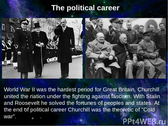World War II was the hardest period for Great Britain. Churchill united the nation under the fighting against fascism. With Stalin and Roosevelt he solved the fortunes of peoples and states. At the end of political career Churchill was the theoretic…