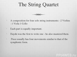 The String Quartet A composition for four solo string instruments: -2 Violins –1