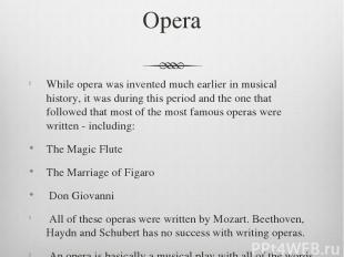 Opera While opera was invented much earlier in musical history, it was during th