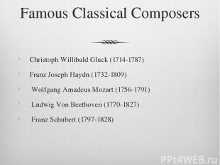 Famous Classical Composers Christoph Willibald Gluck (1714-1787) Franz Joseph Ha