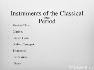 Instruments of the Classical Period Modern Flute Clarinet French Horn Valved Tru