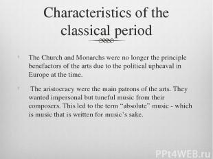 Characteristics of the classical period The Church and Monarchs were no longer t