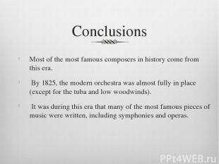 Conclusions Most of the most famous composers in history come from this era. B