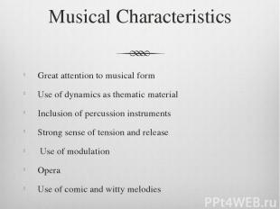 Musical Characteristics Great attention to musical form Use of dynamics as thema