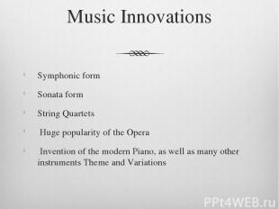 Music Innovations Symphonic form Sonata form String Quartets Huge popularity of