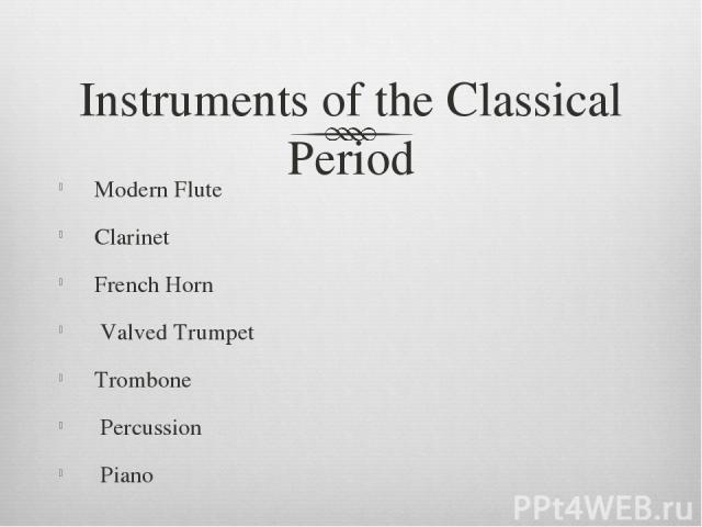 Instruments of the Classical Period Modern Flute Clarinet French Horn Valved Trumpet Trombone Percussion Piano