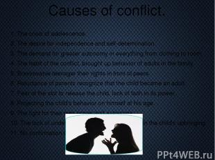 Causes of conflict. 1. The crisis of adolescence. 2. The desire for independence