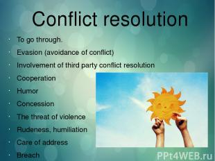 Conflict resolution To go through. Evasion (avoidance of conflict) Involvement o