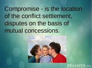 Compromise - is the location of the conflict settlement, disputes on the basis o
