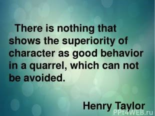 There is nothing that shows the superiority of character as good behavior in a q