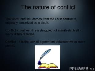 "The nature of conflict The word ""conflict"" comes from the Latin conflictus, orig"