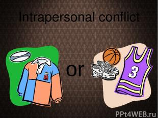 Intrapersonal conflict or