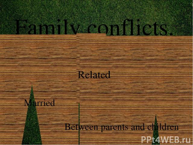 Family conflicts. Married Between parents and children Related