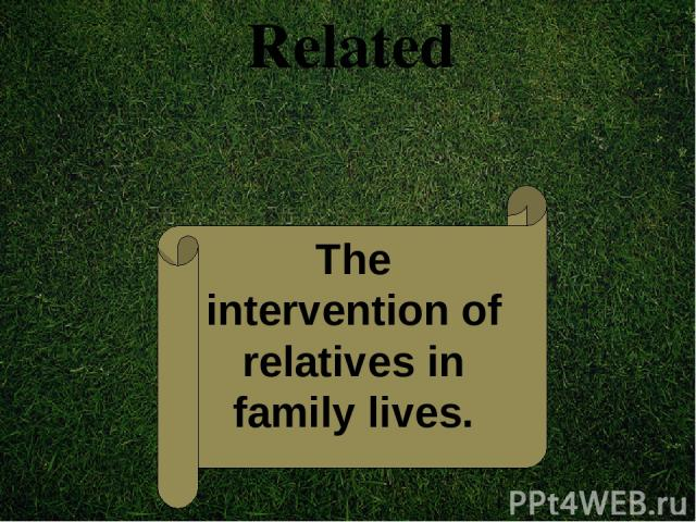 Related The intervention of relatives in family lives.