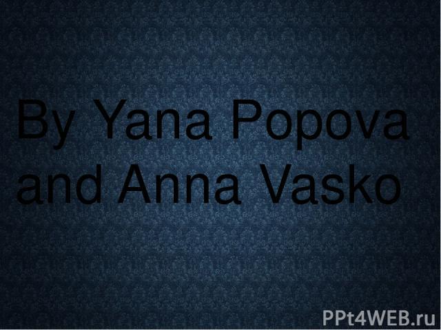 By Yana Popova and Anna Vasko