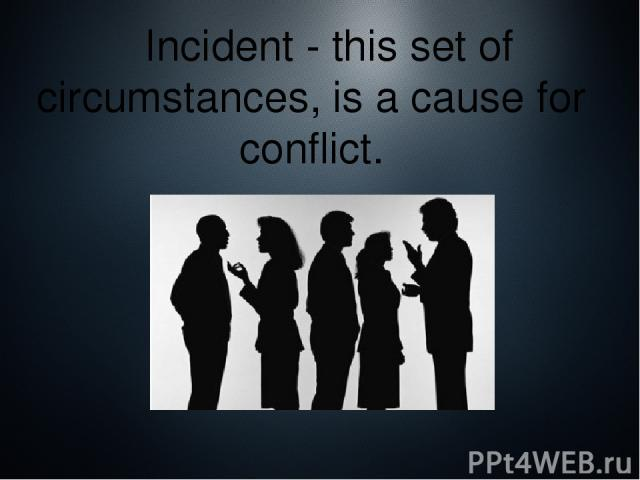 Incident - this set of circumstances, is a cause for conflict.
