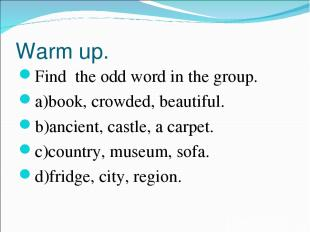 Warm up. Find the odd word in the group. a)book, crowded, beautiful. b)ancient,