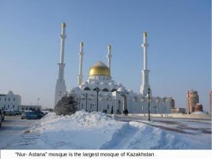 """Nur- Astana"" mosque is the largest mosque of Kazakhstan ."