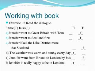 Working with book Exercise : 2 Read the dialogue. 3.true(T) false(F). T F Jennif