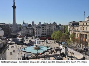 Trafalgar Square the largest square in London, is often considered the heart of