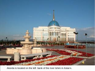 Akorda is located on the left bank of the river Ishim in Astana.
