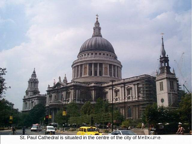 St. Paul Cathedral is situated in the centre of the city of Melbourne.