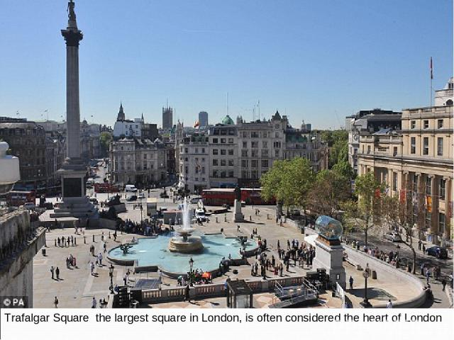 Trafalgar Square the largest square in London, is often considered the heart of London