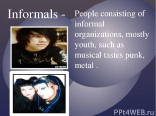 Informals - People consisting of informal organizations, mostly youth, such as m