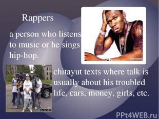 Rappers a person who listens to music or he sings hip-hop. chitayut texts where