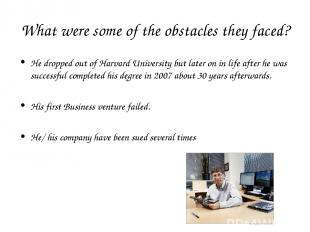 What were some of the obstacles they faced? He dropped out of Harvard University
