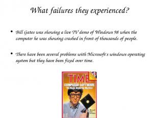 What failures they experienced? Bill Gates was showing a live TV demo of Windows