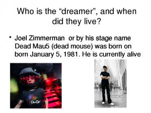 """Who is the """"dreamer"""", and when did they live? Joel Zimmerman or by his stage nam"""