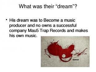 """What was their """"dream""""? His dream was to Become a music producer and no owns a s"""