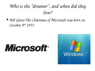 """Who is the """"dreamer"""", and when did they live? Bill Gates The Chairman of Microso"""