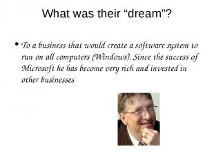 """What was their """"dream""""? To a business that would create a software system to run"""